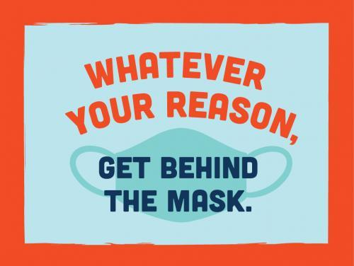 whatever your reason, get behind the mask