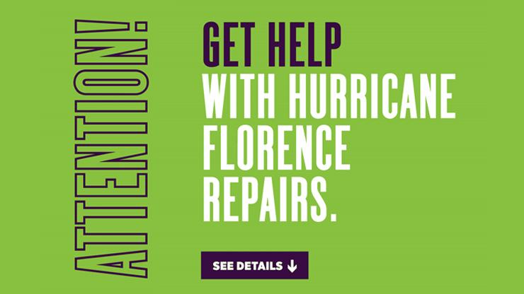 Text on a green background that reads Attention! Get help with Hurricane Florence repairs. See Details.