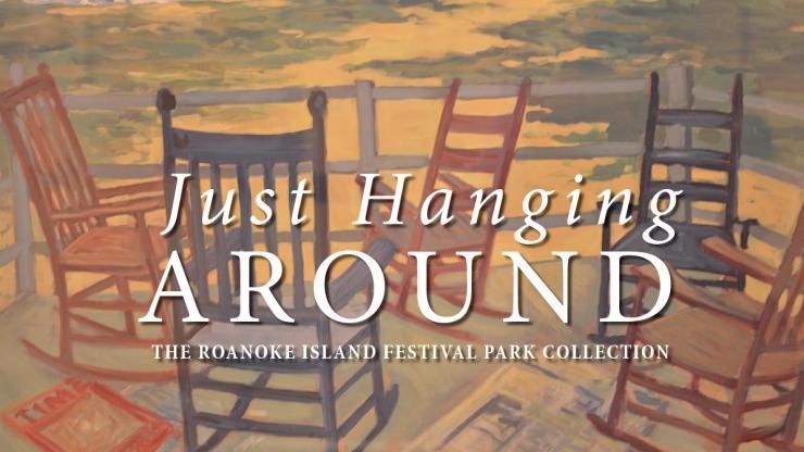Just Hanging Around art exhibit graphic at Roanoke Island Festival Park