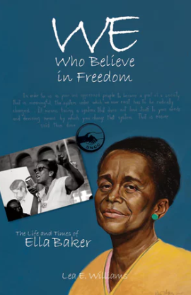 Cover of We Who Believe in Freedom: The Life and Times of Ella Baker