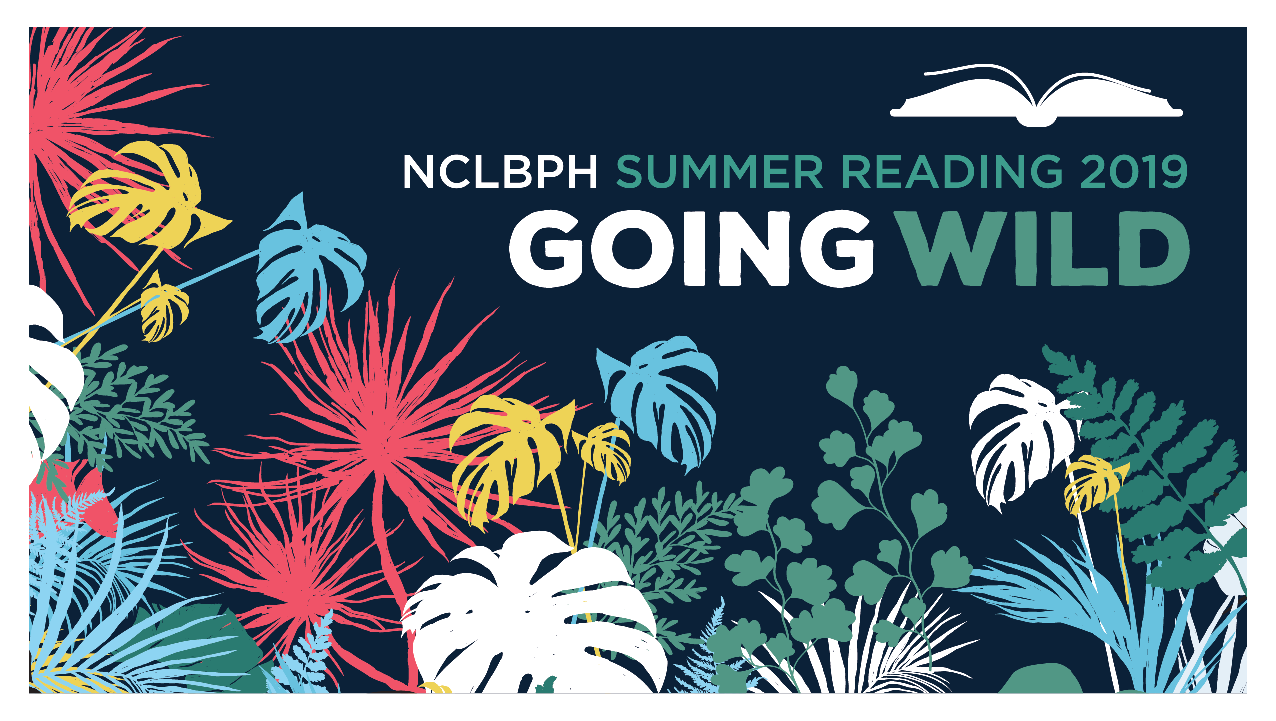 There is an array of exotic foliage and an open book in the top right corner. The text reads NCLBPH Summer Reading 2019 Going Wild.
