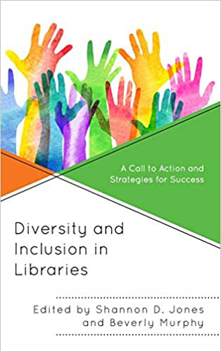 Book cover with an illustration of raised arms in different colors, Diversity and Inclusion in Libraries: A Call to Action and Strategies for Success