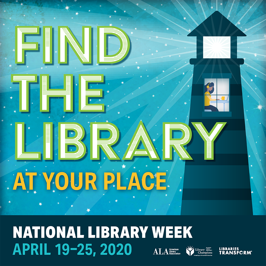 Find the Library at Your Place, National Library Week, April 19 - April 25, 2020.