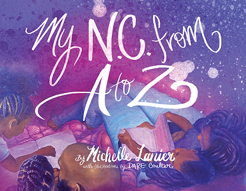 Book cover of My N.C. from A to Z by Michelle Lanier with illustrations by Dare Coulter. Published by the N.C. African American Heritage Commission and N.C. Office of Archives and History and, distributed by UNC Press.