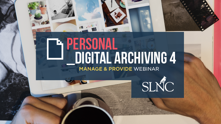 Personal Digital Archiving Webinar: Manage & Provide