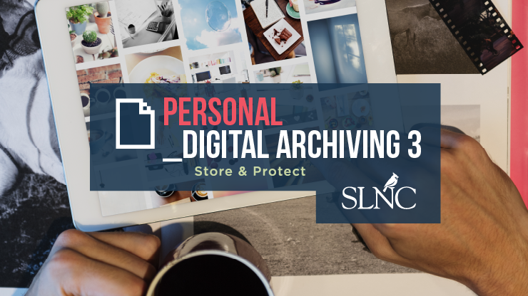 Personal Digital Archiving: Store & Protect
