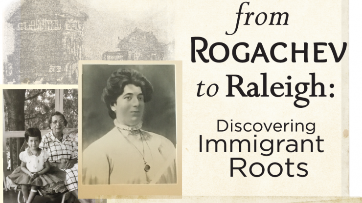 from Rogachev to Raleigh: Discovering Immigrant Roots