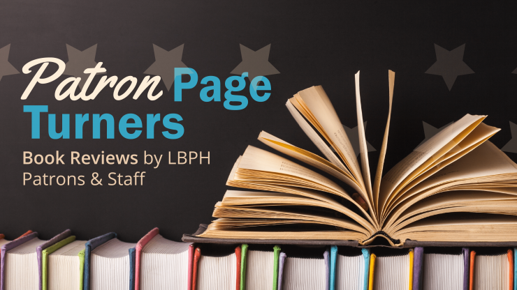A books lays open on top of a row of books with the words Patron Page Turners reviews by LBPH patrons and staff