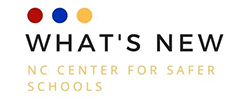 What's New for NC Center for Safer Schools