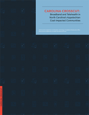 Cover of 'Carolina Crosscut: Broadband and Telehealth in North Carolina's Appalachian Coal-Impacted Communities' Report