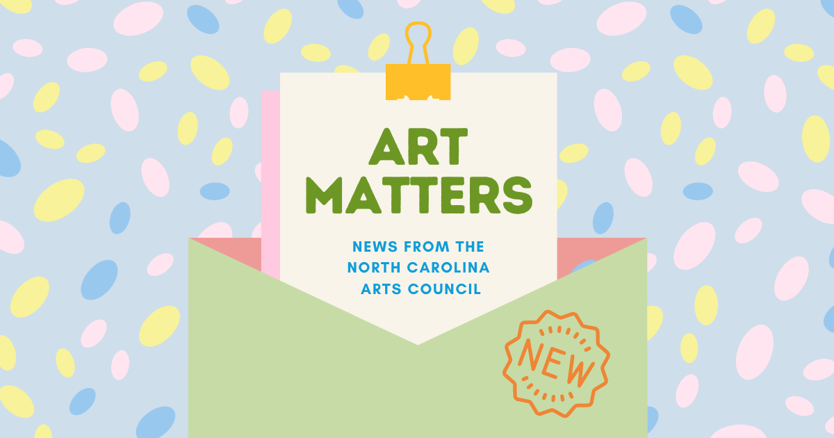 Pastel graphic that say Art Matters News from the North Carolina Arts Council