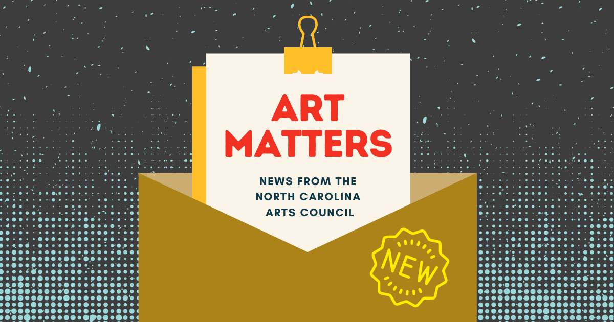 Graphic that say Art Matters News from the North Carolina Arts Council