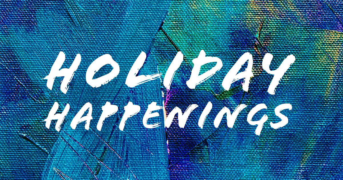"""a colorful blue and green graphic that reads """"Holiday Happenings"""""""