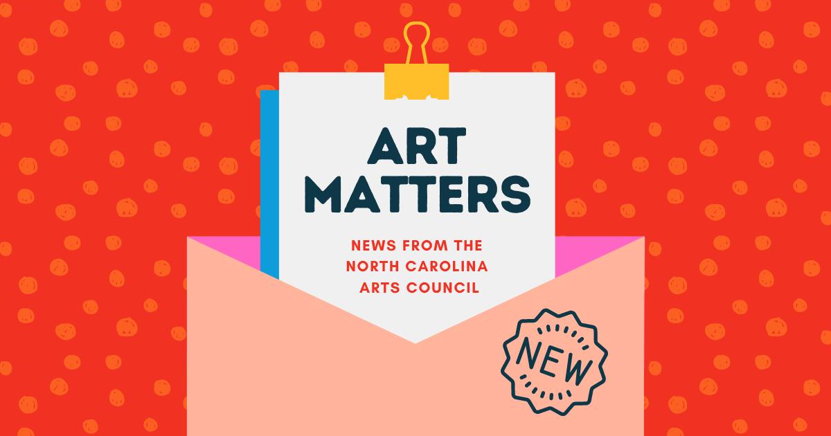 Art Matters: news from the North Carolina Arts Council
