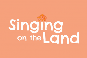 "Peach colored background with white text that reads ""Singing on the Land"""
