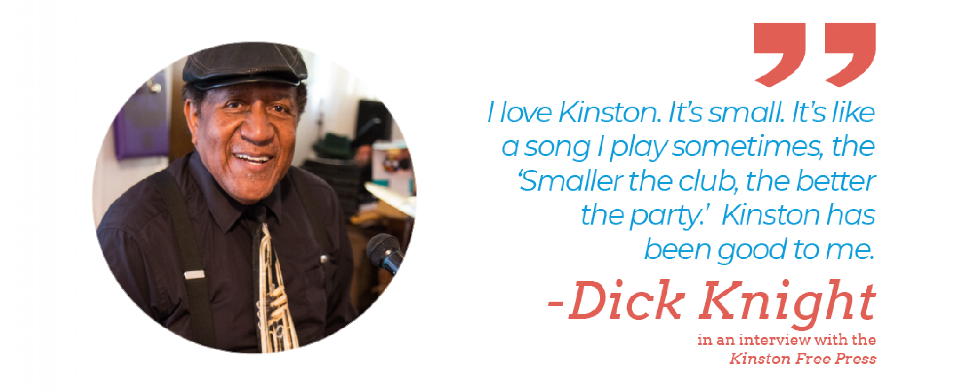 """I love Kinston. It's small. It's like a song I play sometimes, 'the Smaller the Club, the Better the Party'. Kinston has been good to me.""  — Dick Knight in an interview with the Kinston Free Press."""