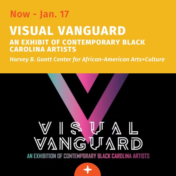 now - January 17, visual vanguard: an exhibit of contemporary black carolina artists at the Harvey Gantt center