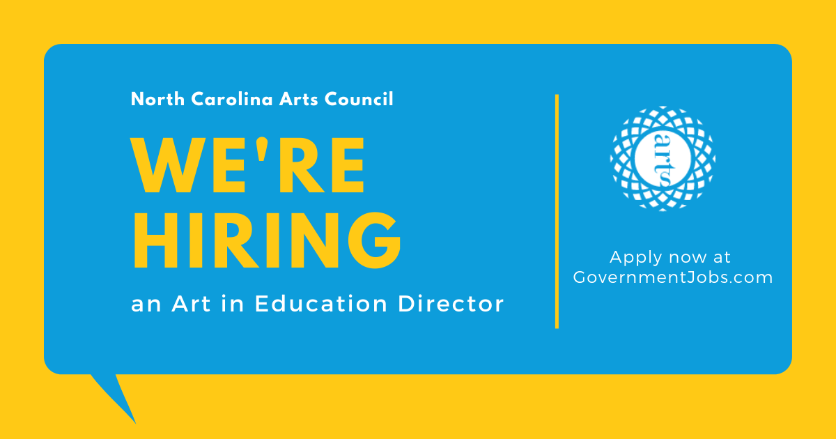 Yellow background with a blue speech bubble. Text inside reads: North Carolina Arts Council. We're Hiring an Art in Education Director. Apply now at GovernmentJobs.com