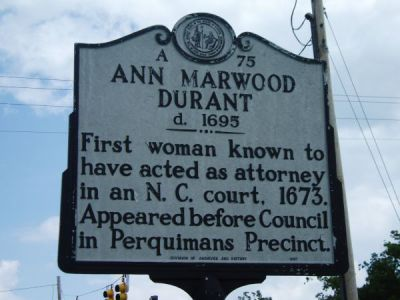 Ann Marwood Durant d. 1695 First woman known to have acted as attorney in an N.C. court, 1673. Appeared before Council in Perquimas Precinct.