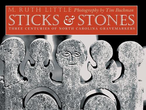 Sticks and Stones: Three Centuries of North Carolina Gravemarkers