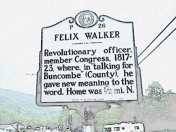 "Felix Walker - Revolutionary officer, member Congress, 1817-23, where, in ""talking for Buncombe"" (County), he gave new meaning to the word. Home was 1/2 mi. No."