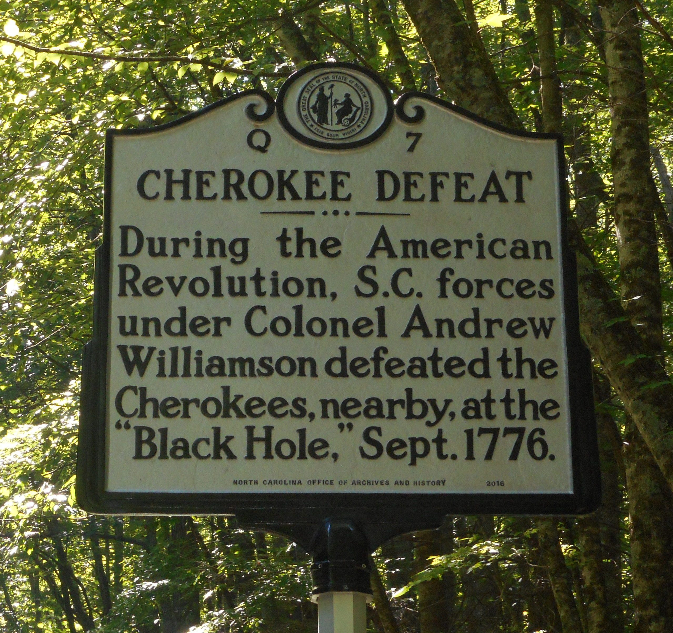 "Cherokee Defeat - During the American Revolution, S.C. forces under Colonel Andrew Williamson defeated the Cherokees, nearby, at the ""Black Hole."" Sept. 1776."