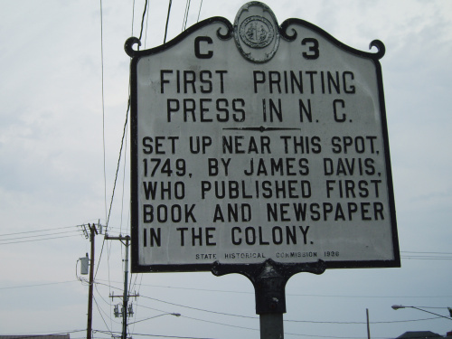 First Printing Press in N.C. Set up near this spot, 1749, by James Davis, who published first book and newspaper in the colony.