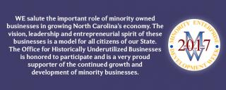 WE salute the important role of minority owned businesses in growing North Carolina's economy. Thevision, leadership and entrepreneurial spirit of thesebusinesses is a model for all citizens of our State. The Office for Historically Underutilized Businesses is honored to participate and is a very proudsupporter of the continued growth anddevelopment of minority businesses.
