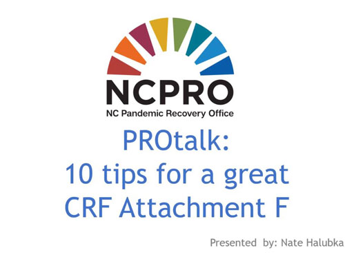 NC Pandemic Recovery Office Rainbow Bridge Logo with text underneath reading PROtalk: 10 Tips for a Great CRF Attachment F, presented by Nate Halubka