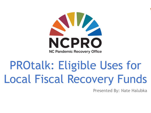 NC Pandemic Recovery Office Rainbow Bridge Logo with text underneath reading PROtalk: Eligible Uses for Local Fiscal Recovery Funds, presented by Nate Halubka