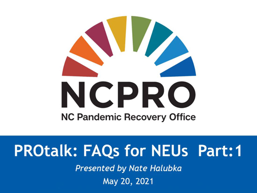 NC Pandemic Recovery Office Rainbow Bridge Logo with text underneath reading PROtalk: FAQs for non-entitled units/municipalities, presented by Nate Halubka, may 20, 2021