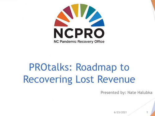 NC Pandemic Recovery Office Rainbow Bridge Logo with text underneath reading PROtalk: Roadmap to Recovering Lost Revenue, presented by Nate Halubka