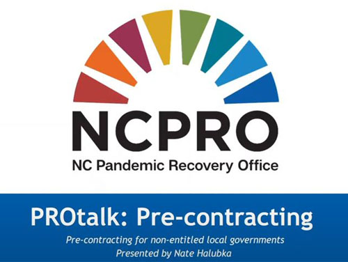 NC Pandemic Recovery Office Rainbow Bridge Logo with text underneath reading PROtalk: Pre-Contracting for non-entitled local governments, presented by Nate Halubka