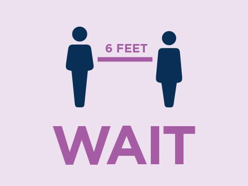 Wait 6 feet apart. Avoid close contact.