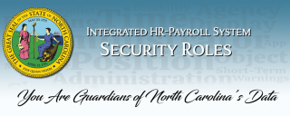 Integrated HR-Payroll Security Roles - You are Guardians of North Carolina's Data