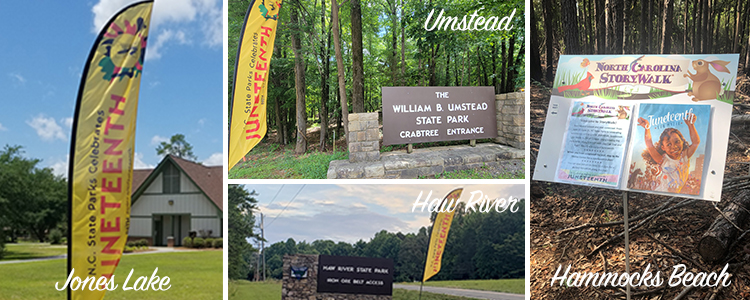 Collage of Juneteenth at parks – Left: Jones Lake State Park visitor center ; Center Top: Entrance at William B. Umstead State Park ; Center Bottom: Iron Ore Belt access at Haw River State Park  ; Right: Juneteenth Storywalk sign at Hammocks Beach State Park