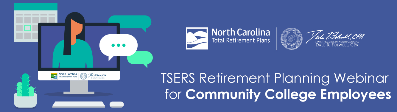 """Header graphic with the NC Total Retirement Plans logo, and the words """"TSERS Retiremetn Planning Webinar for Community College Employees"""" on it. Also shows a computer with a person on it to represent attending a webinar."""