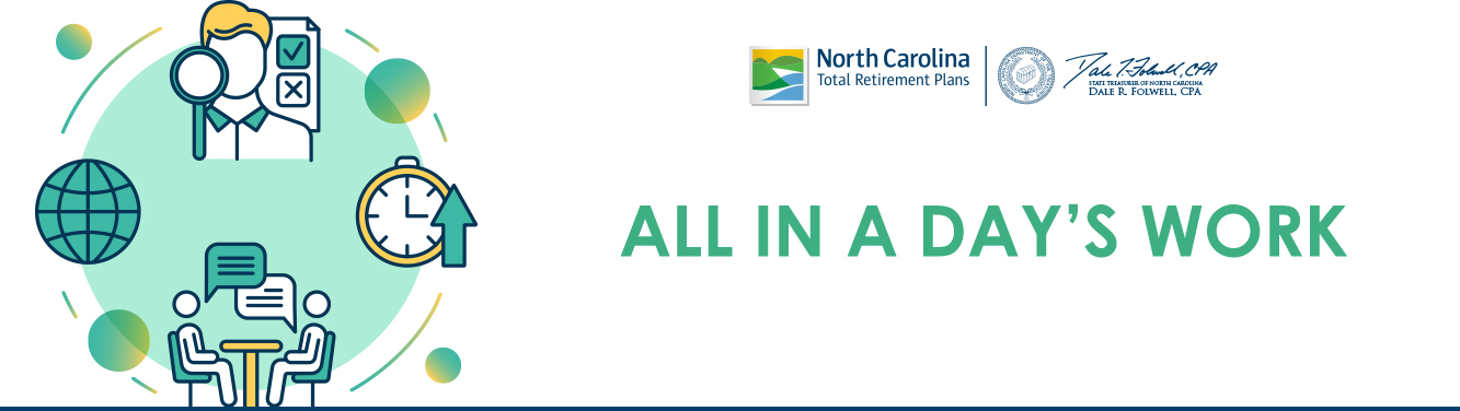 "Graphic with the words ""All in a Day's Work and the NC Total Retirement Plans logo"
