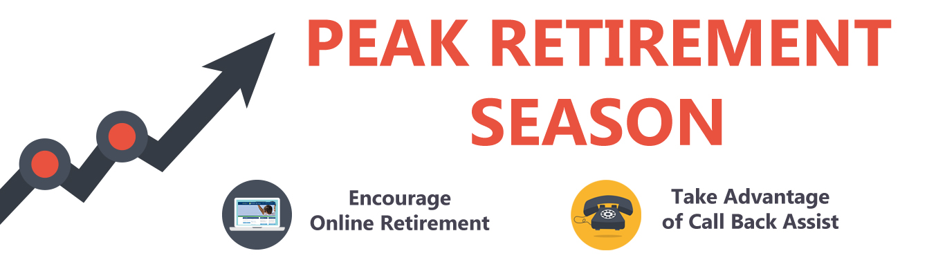 Graphic with Peak Retirement Season and encouraging online retirement and call back assist if employees call us