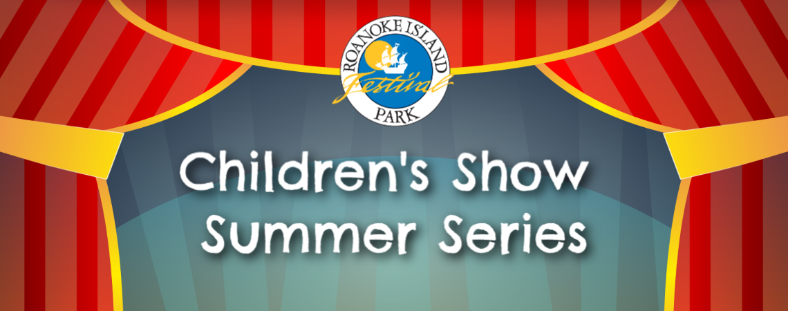Children's Show Summer Series at Roanoke Island Festival Park banner graphic