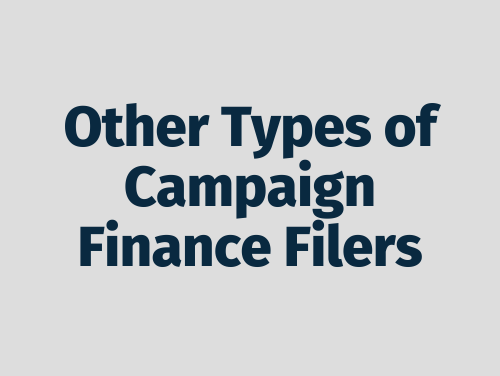 """""""Other Types of Campaign Finance Filers"""""""