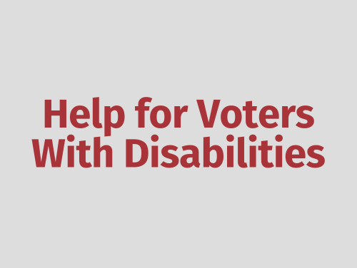 """Help for Voters with Disabilities"""
