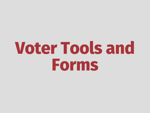 """""""Voter Tools and Forms"""""""