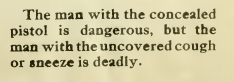 The man with the concealed pistol is dangerous, but the man with the uncovered cough and sneeze is deadly.