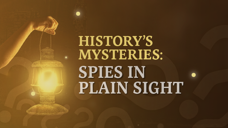 History's Mysteries, Spies in plain sight